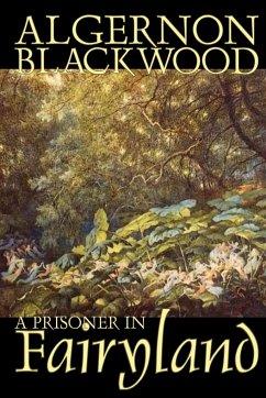 A Prisoner in Fairyland by Algernon Blackwood, Fiction, Fantasy, Mystery & Detective