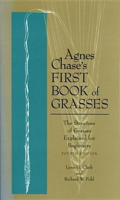 Agnes Chase's First Book of Grasses: The Structure of Grasses Explained for Beginners, Fourth Edition - Clark, Lynn G.; Pohl, Richard W.