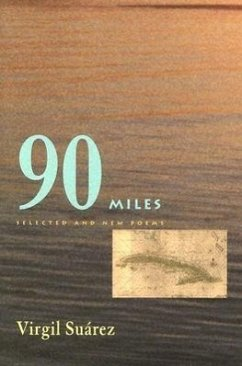 90 Miles: Selected and New Poems - Suarez, Virgil