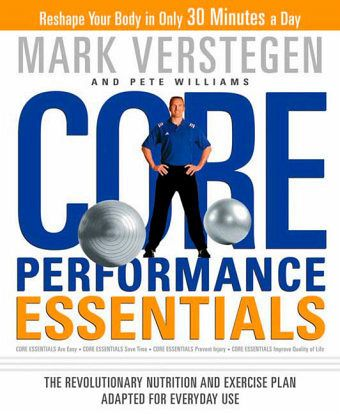 Core Performance Essentials: The Revolutionary Nutrition and Exercise Plan Adapted for Everyday Use - Verstegen, Mark