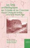Les Sites Archeologiques En Crimee Et Au Caucase Durant L'Antiquite Tardice Et Le Haut Moyen-Age