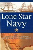Lone Star Navy: Texas, the Fight for the Gulf of Mexico, and the Shaping of the American West