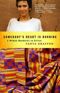 Somebody's Heart Is Burning: A Woman Wanderer in Africa - Shaffer, Tanya