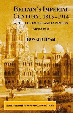 Britain's Imperial Century, 1815-1914 - Hyam, Ronald