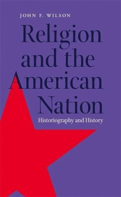 Religion and the American Nation: Historiography and History - Wilson, John F.