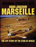 "German Fighter Ace Hans-Joachim Marseille: The Life Story of the ""Star of Africa"""