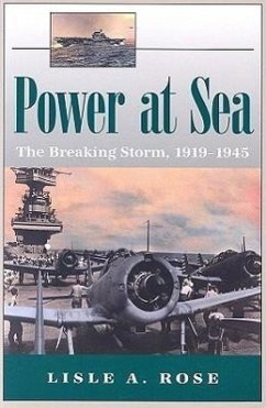 Power at Sea, Volume 2: The Breaking Storm, 1919-1945 - Rose, Lisle A.