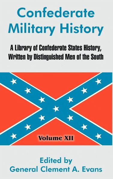 Confederate Military History: A Library of Confederate States History, Written by Distinguished Men of the South (Volume XII)