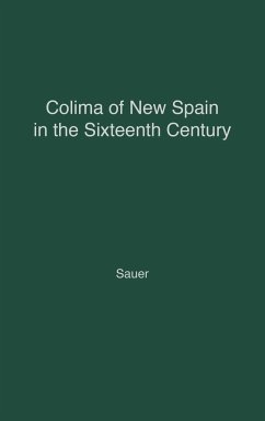 Colima of New Spain in the Sixteenth Century. - Sauer, Carl Ortwin; Unknown