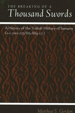 The Breaking of a Thousand Swords: A History of the Turkish Military of Samarra (A.H. 200-275/815-889 C.E.) - Gordon, Matthew S.