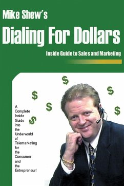 Dialing for Dollars: A Complete Inside Guide Into the Underworld of Telemarketing for the Consumer and the Entrepreneur!