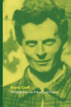 Wittgenstein on Freud and Frazer - Cioffi, Frank; Frank, Cioffi