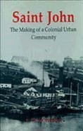 Saint John: The Making of a Colonial Urban Community - Acheson, Thomas W.