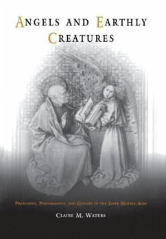 Angels and Earthly Creatures: Preaching, Performance, and Gender in the Later Middle Ages - Waters, Claire M.