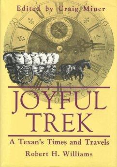 Joyful Trek: A Texan's Times and Travels - Williams, Robert H.