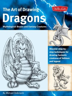 The Art of Drawing Dragons, Mythological Beasts, and Fantasy Creatures: Discover Step-By-Step Techniques for Drawing Fantastic Creatures of Folklore a - Dobrzycki, Michael