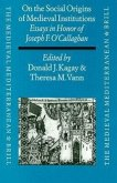 On the Social Origins of Medieval Institutions: Essays in Honor of Joseph F. O'Callaghan