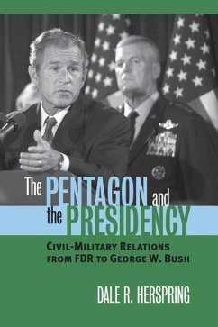 The Pentagon and the Presidency: Civil-Military Relations from FDR to George W. Bush - Herspring, Dale R.
