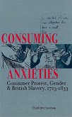 Consuming Anxieties: Consumer Protest, Gender & British Slavery, 1713-1833