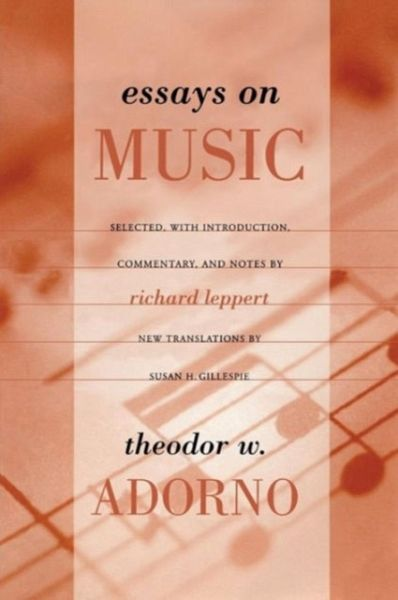 essays on music adorno These seminal essays on music's relationships to modernity, media, and society by noted musicologist-social scientist-philosopher adorno are greatly enhanced by editor richard leppert's.