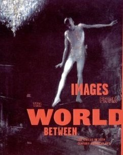 Images from the World Between: The Circus in Twentieth-Century American Art - Gustafson, Donna
