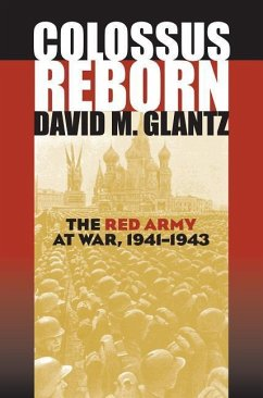 Colossus Reborn: The Red Army at War, 1941-1943 - Glantz, David M.