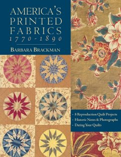 America's Printed Fabrics 1770-1890. . 8 Reproduction Quilt Projects . Historic Notes & Photographs . Dating Your Quilts - Print on Demand Edition