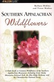 Southern Appalachian Wildflowers: A Field Guide to Common Wildflowers of the Southern Appalachian Mountains, Including Great Smoky Mountains National