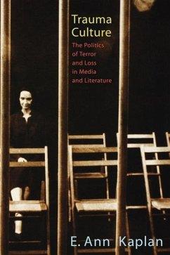 Trauma Culture: The Politics of Terror and Loss in Media and Literature - Kaplan, E. Ann