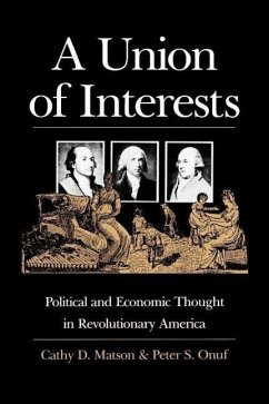 A Union of Interests: Political and Economic Thought in Revolutionary America - Matson, Cathy D.; Onuf, Peter S.