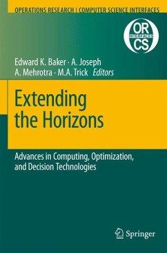Extending the Horizons: Advances in Computing, Optimization, and Decision Technologies - Baker, Edward K. / Joseph, Anito / Mehrotra, Anuj / Trick, Michael A. (eds.)