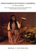 Indian Baskets of Central California: Art, Culture, and History Native American Basketry from San Francisco Bay and Monterey Bay North to Mendocino an