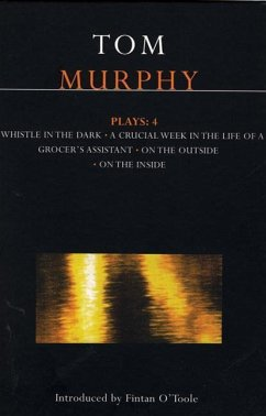 Murphy Plays: 4: Whistle in the Dark;crucial Week in the Life of a Grocer's Assistant;on the Outside, on the Inside - Murphy, Tom