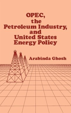OPEC, the Petroleum Industry, and United States Energy Policy - Ghosh, Arabinda; Ghosh, Arvin
