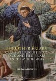 The Other Friars: The Carmelite, Augustinian, Sack and Pied Friars in the Middle Ages