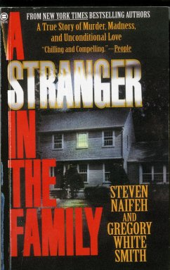 A Stranger in the Family: A True Story of Murder, Madness, and Unconditional Love - Naifeh, Steven; Smith, Gregory White