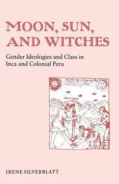 Moon, Sun and Witches - Silverblatt, Irene Marsha