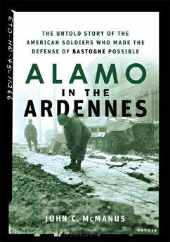 Alamo in the Ardennes: The Untold Story of the American Soldiers Who Made the Defense of Bastogne Possible - Mcmanus, John C.