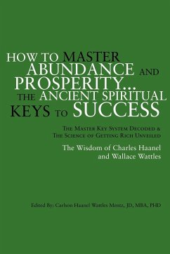 How to Master Abundance and Prosperity...the Ancient Spiritual Keys to Success.