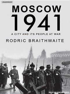 Moscow 1941: A City and Its People at War - Braithwaite, Rodric