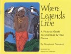 Where Legends Live: A Pictorial Guide to Cherokee Mythic Places