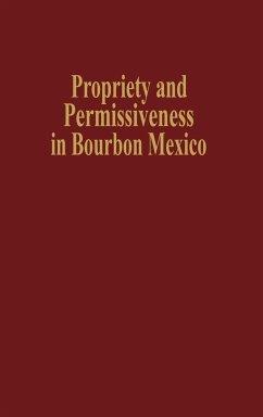 Propriety and Permissiveness in Bourbon Mexico - Viqueira Alban, Juan Pedro