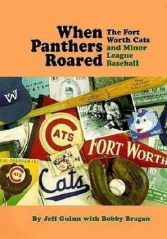 When Panthers Roared: The Fort Worth Cats and Minor League Baseball - Guinn, Jeff Bragan, Bobby