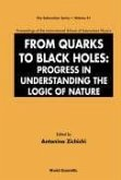 From Quarks to Black Holes: Progress in Understanding the Logic of Nature - Proceedings of the International School of Subnuclear Physics