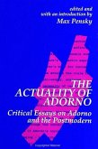 The Actuality of Adorno: Critical Essays on Adorno and the Postmodern