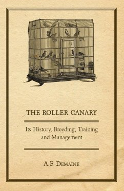 The Roller Canary - Its History, Breeding, Training and Management