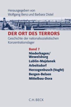 Niederhagen / Wewelsburg. Lublin-Majdanek. Arbeitsdorf. Herzogenbusch (Vught). Bergen-Belsen. Dora-Mittelbau / Der Ort des Terrors Bd.7 - Benz, Wolfgang / Distel, Barbara (Hrsg.)