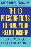 Our Love Is Too Good to Feel So Bad: Ten Prescriptions to Heal Your Relationship