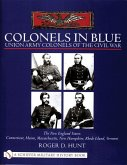 Colonels in Blue - Union Army Colonels of the Civil War: The New England States: Connecticut, Maine, Massachusetts, New Hampshire, Rhode Island, Vermo