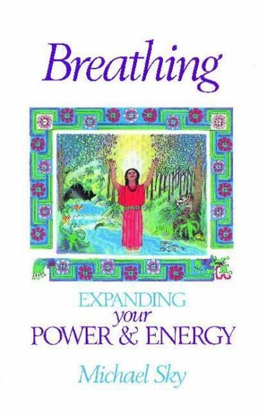 breathing expanding your power and energy von michael sky englisches buch. Black Bedroom Furniture Sets. Home Design Ideas